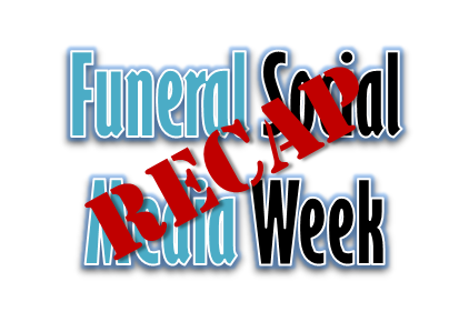 Recap of Funeral Social Media Week